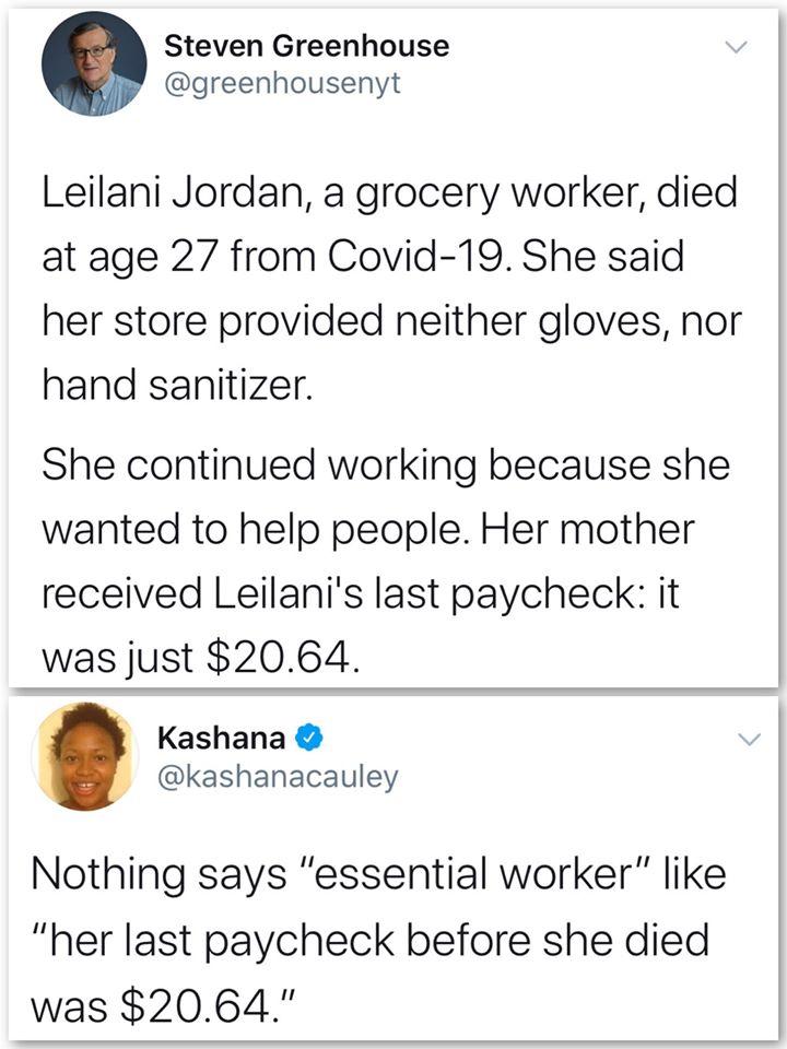 Продавшица умерла в возрасте 27 лет от Ковида. Её наниматель не обеспечивал ни масками, ни санитайзером. Её последний чек за работу был чуть более 20 долларов. Даже если этот чек был всего за 1 день (8 часов?) по минимальной зарплате в 7.5 доллара в час должно было быть в три раза больше. Торгаш еще и жлоб и хитрожоп. via kilativ